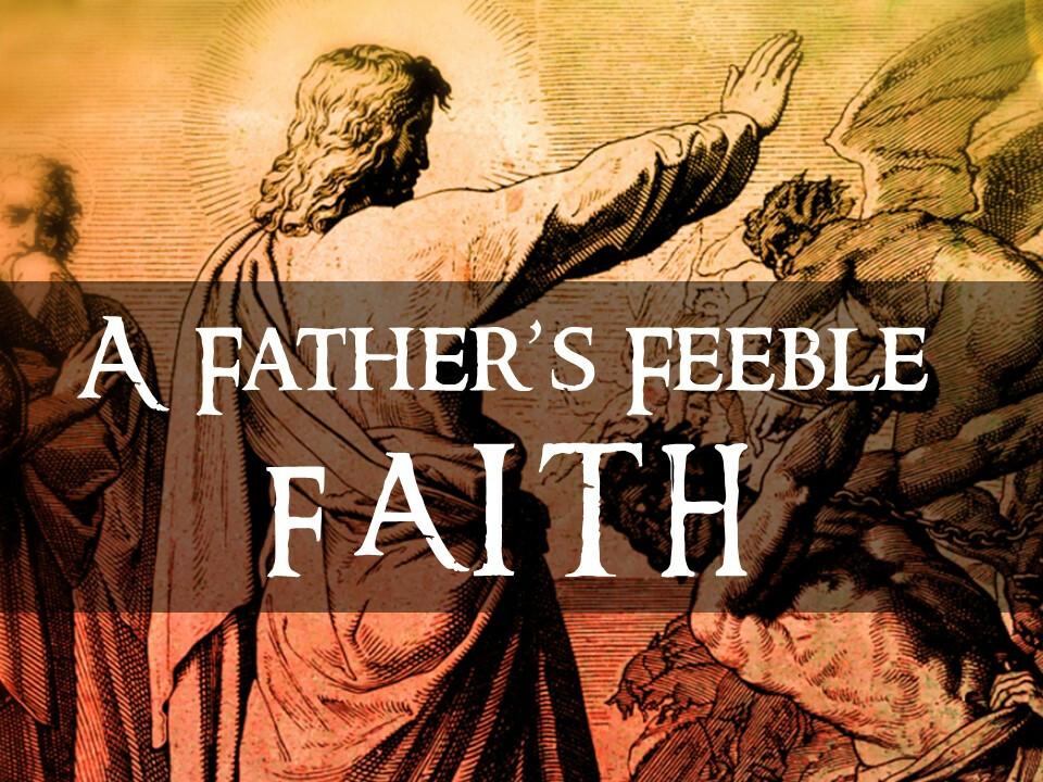A Father's Feeble Faith